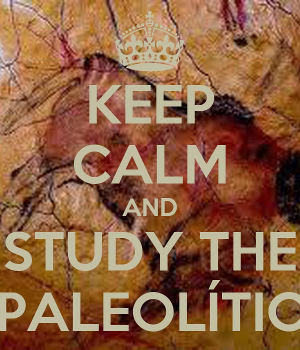 KEEP CALM AND STUDY THE PALEOLÍTIC