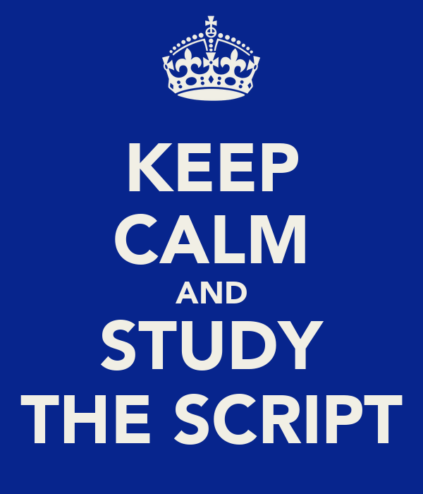 KEEP CALM AND STUDY THE SCRIPT