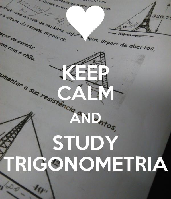 KEEP CALM AND STUDY TRIGONOMETRIA