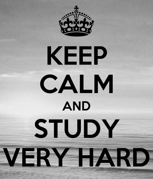 KEEP CALM AND STUDY VERY HARD