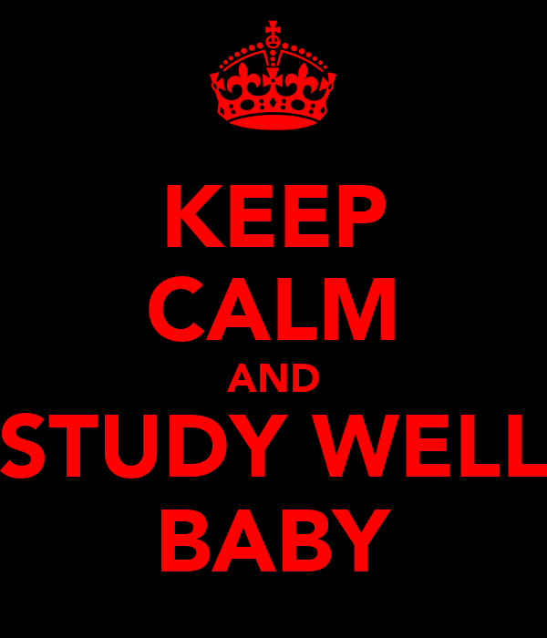 KEEP CALM AND STUDY WELL BABY