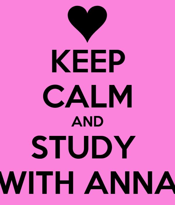 KEEP CALM AND STUDY  WITH ANNA