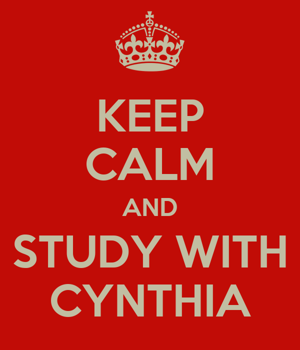 KEEP CALM AND STUDY WITH CYNTHIA