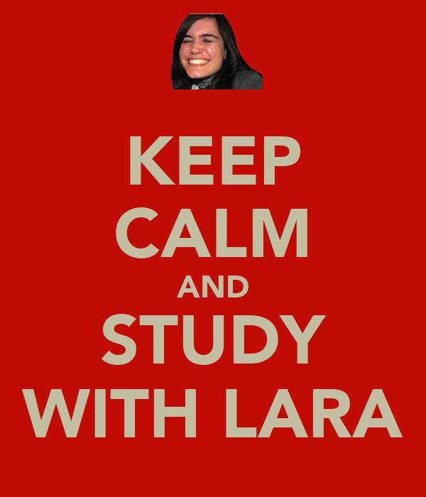 KEEP CALM AND STUDY WITH LARA