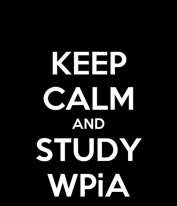 KEEP CALM AND STUDY WPiA