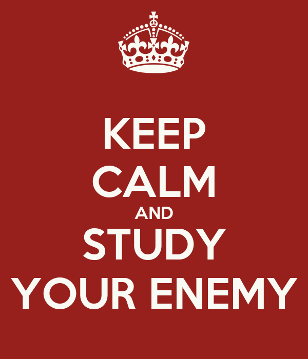 KEEP CALM AND STUDY YOUR ENEMY
