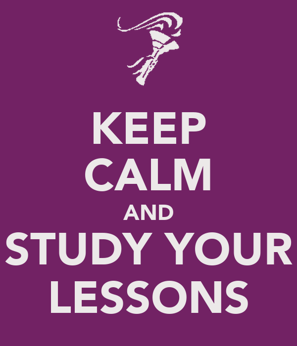 KEEP CALM AND STUDY YOUR LESSONS
