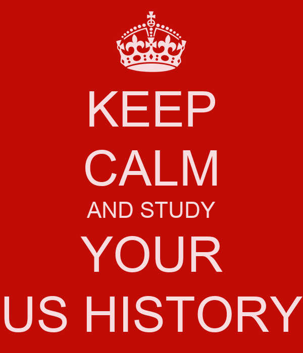 KEEP CALM AND STUDY YOUR US HISTORY