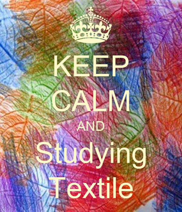 KEEP CALM AND Studying Textile