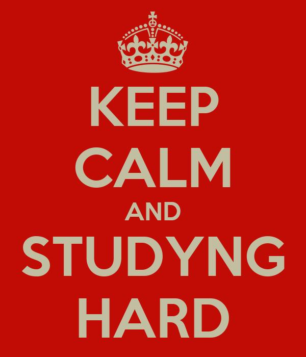KEEP CALM AND STUDYNG HARD