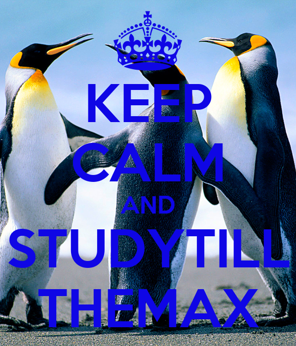 KEEP CALM AND STUDYTILL THEMAX