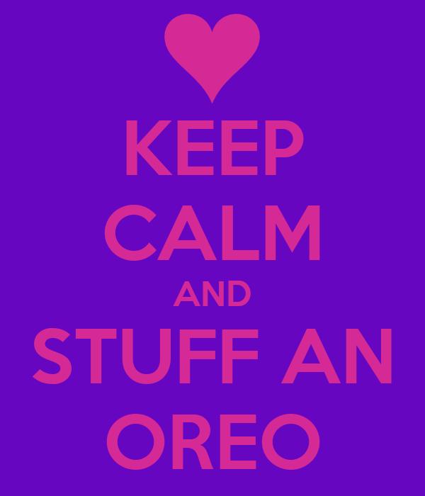 KEEP CALM AND STUFF AN OREO