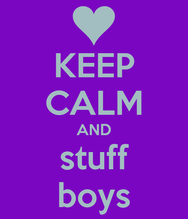 KEEP CALM AND stuff boys