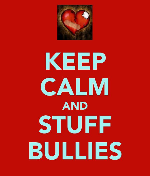KEEP CALM AND STUFF BULLIES