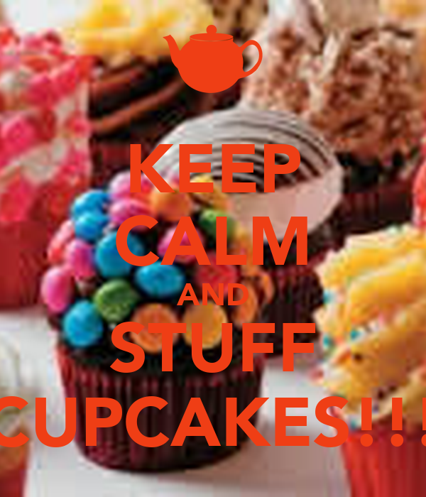 KEEP CALM AND STUFF CUPCAKES!!!