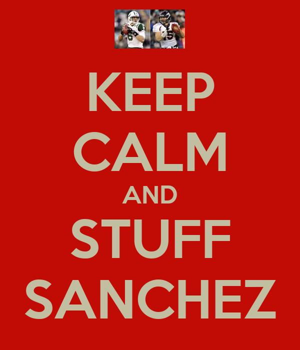 KEEP CALM AND STUFF SANCHEZ