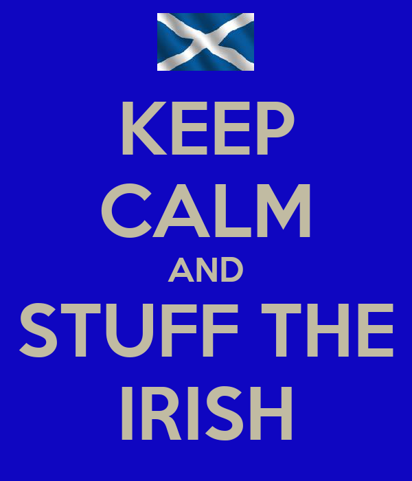 KEEP CALM AND STUFF THE IRISH