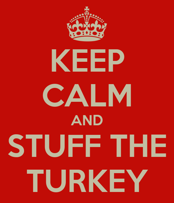 KEEP CALM AND STUFF THE TURKEY