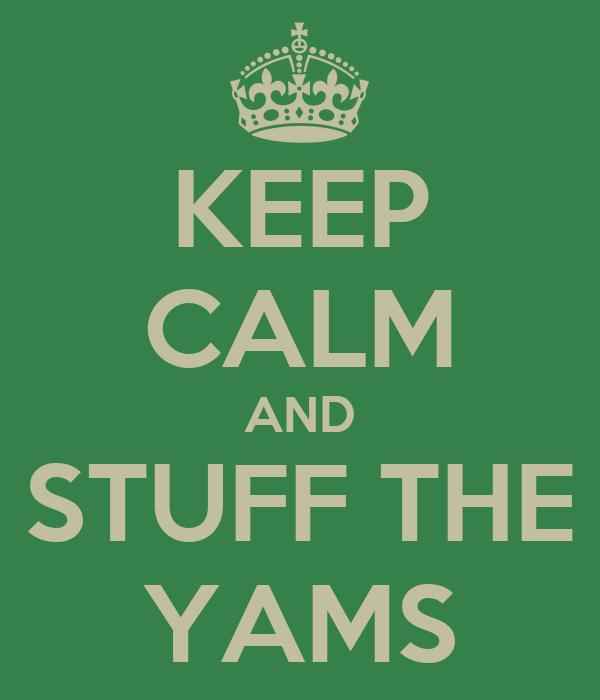 KEEP CALM AND STUFF THE YAMS