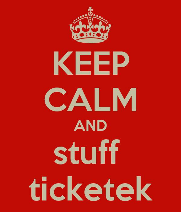 KEEP CALM AND stuff  ticketek