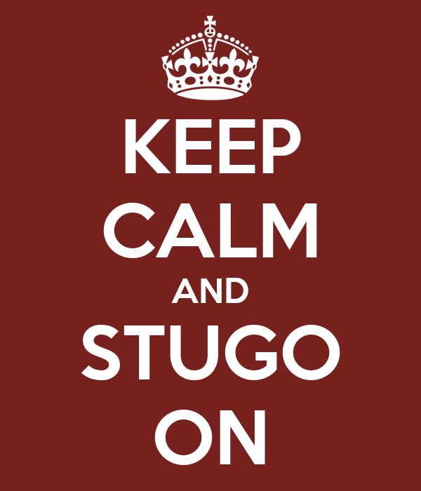 KEEP CALM AND STUGO ON