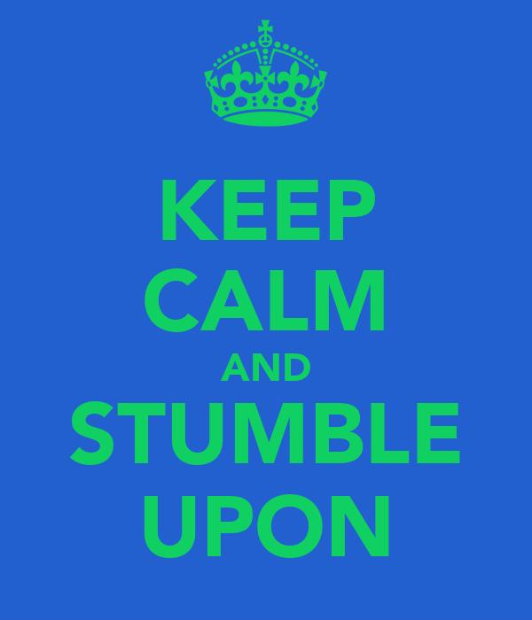 KEEP CALM AND STUMBLE UPON
