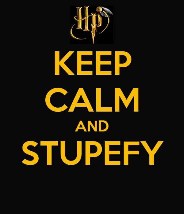 KEEP CALM AND STUPEFY