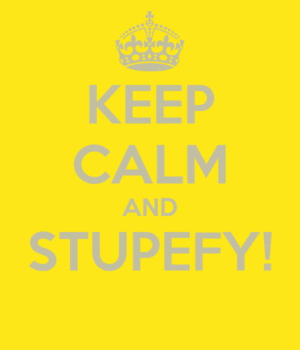 KEEP CALM AND STUPEFY!