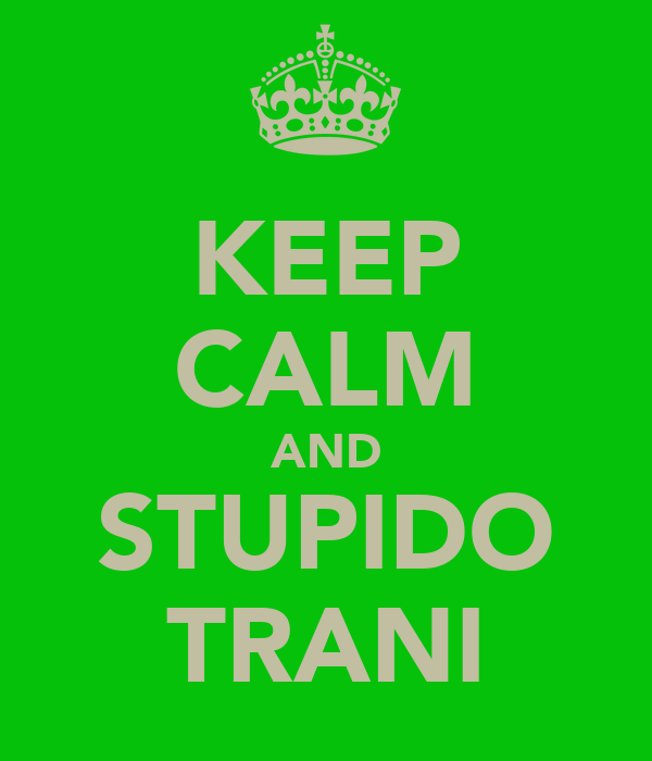 KEEP CALM AND STUPIDO TRANI