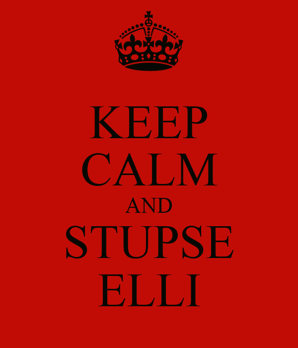 KEEP CALM AND STUPSE ELLI