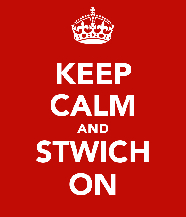 KEEP CALM AND STWICH ON
