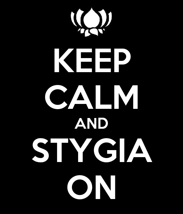 KEEP CALM AND STYGIA ON