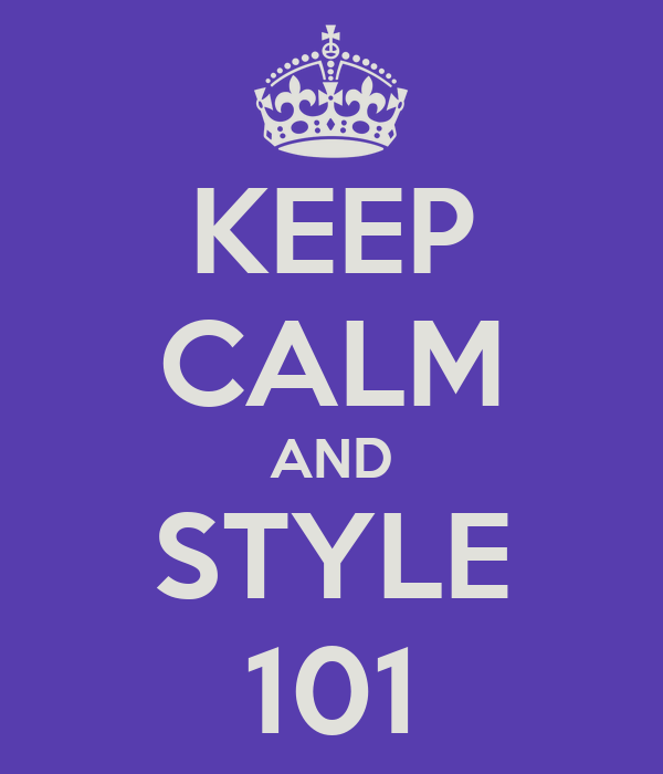 KEEP CALM AND STYLE 101