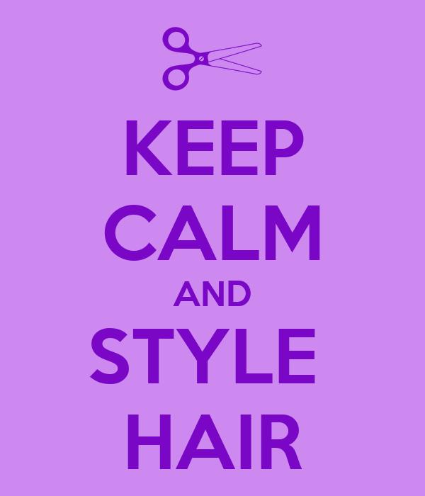 KEEP CALM AND STYLE  HAIR