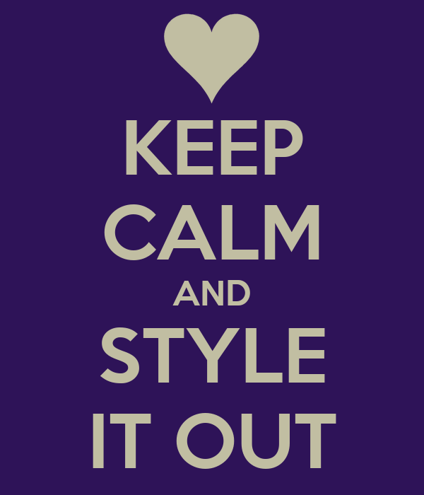 KEEP CALM AND STYLE IT OUT