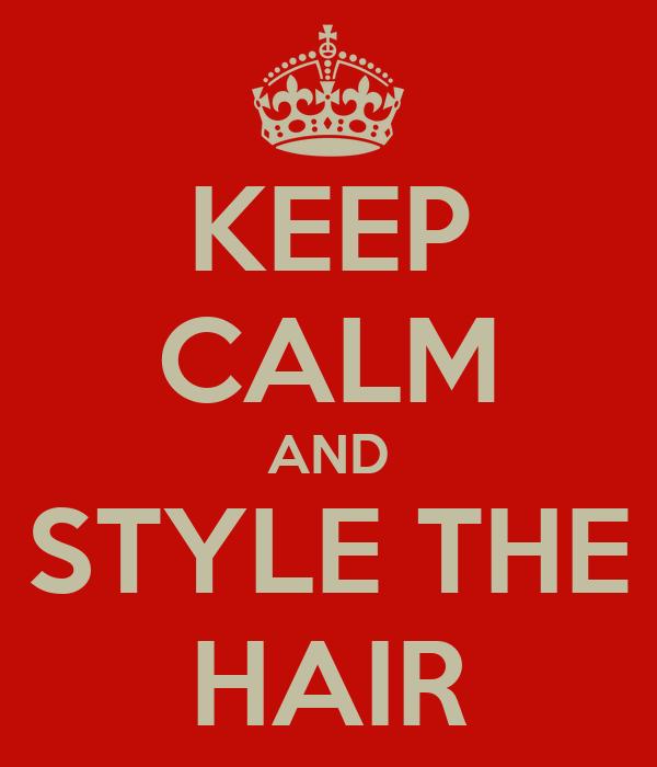 KEEP CALM AND STYLE THE HAIR
