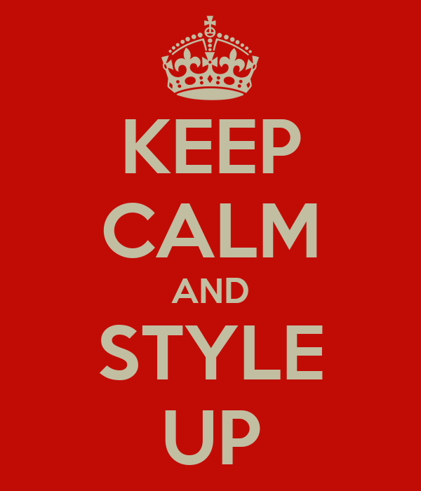 KEEP CALM AND STYLE UP
