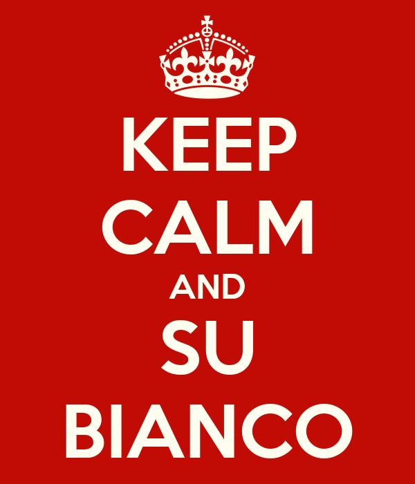 KEEP CALM AND SU BIANCO