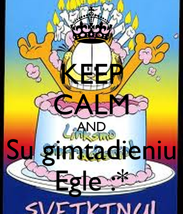 KEEP CALM AND Su gimtadieniu Egle :*