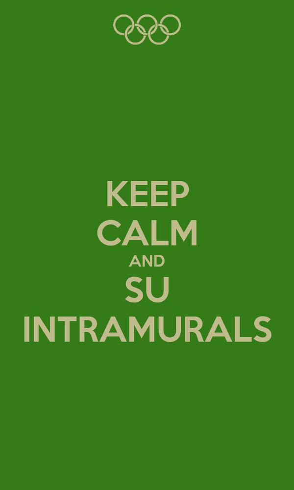 KEEP CALM AND SU INTRAMURALS