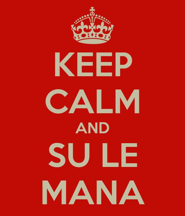 KEEP CALM AND SU LE MANA