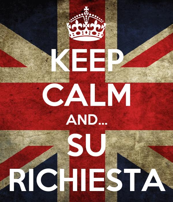 KEEP CALM AND... SU RICHIESTA