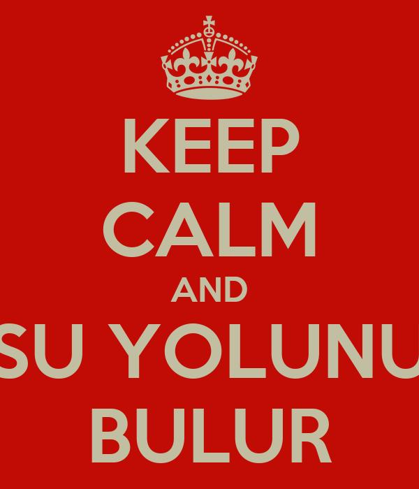 KEEP CALM AND SU YOLUNU BULUR