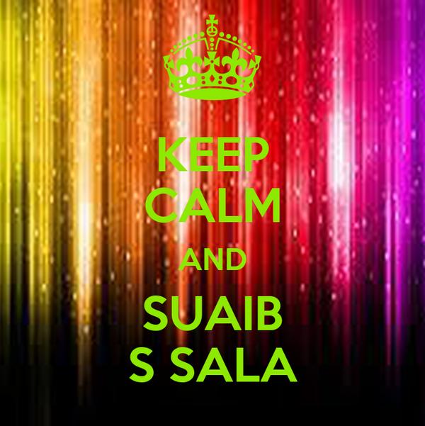 KEEP CALM AND SUAIB S SALA