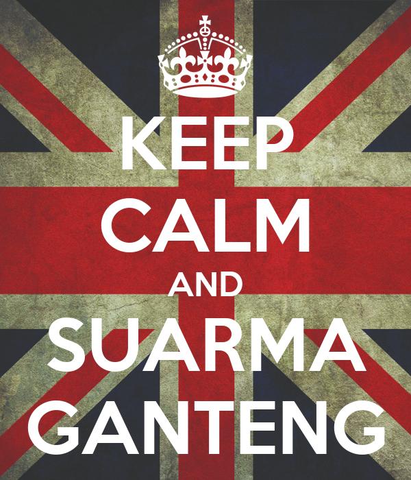 KEEP CALM AND SUARMA GANTENG