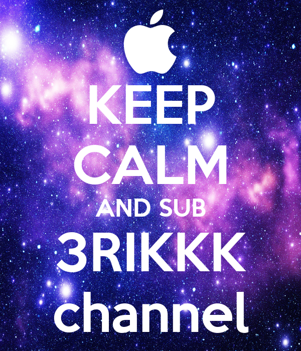 KEEP CALM AND SUB 3RIKKK channel