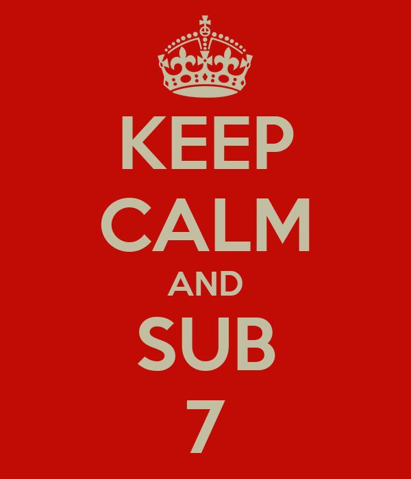 KEEP CALM AND SUB 7