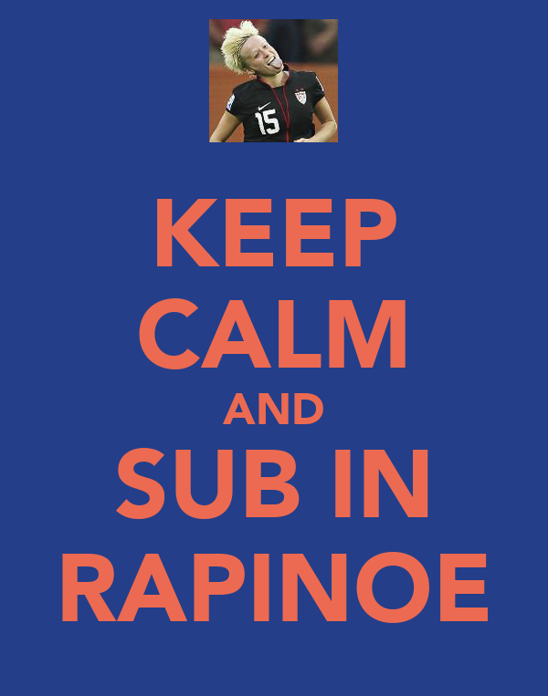 KEEP CALM AND SUB IN RAPINOE