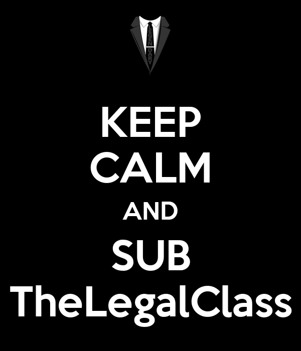 KEEP CALM AND SUB TheLegalClass