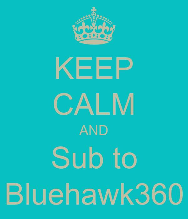 KEEP CALM AND Sub to Bluehawk360